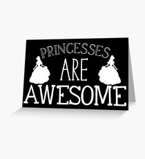 Princesses are awesome Greeting Card