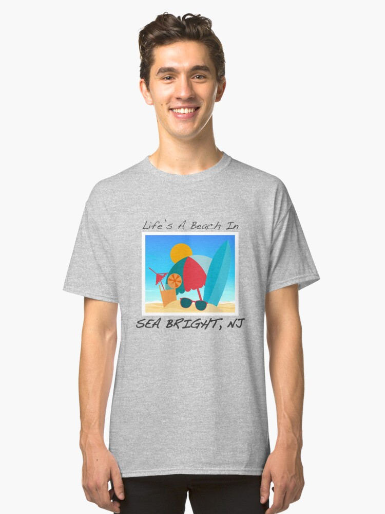 Beautiful Life's A Beach In Sea Bright Classic T-Shirt Front