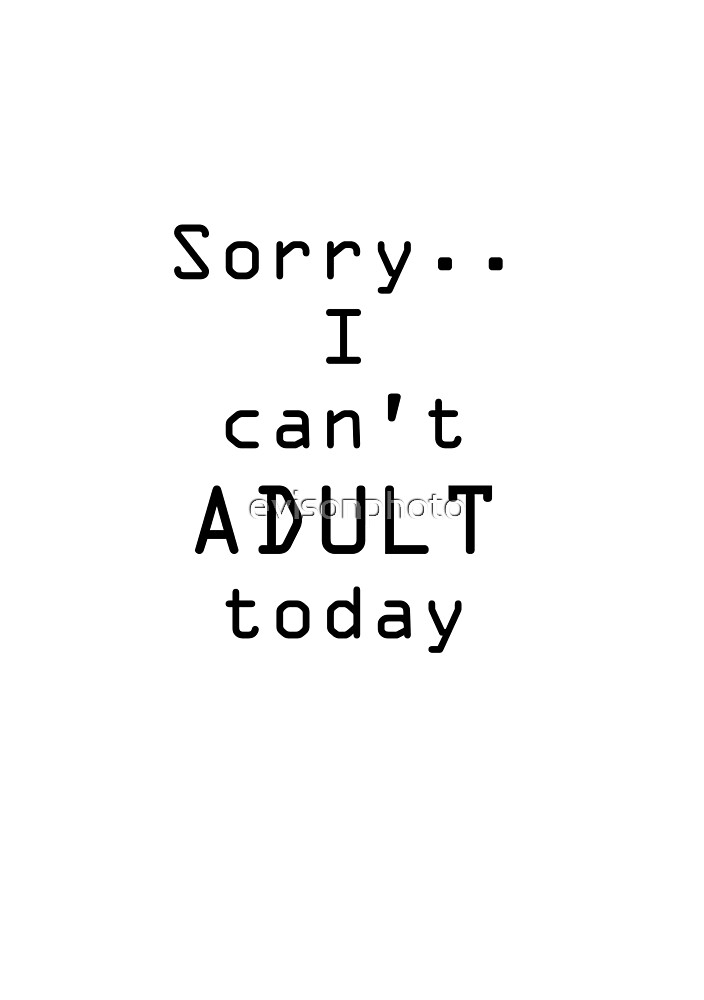 Can't adult by evisonphoto