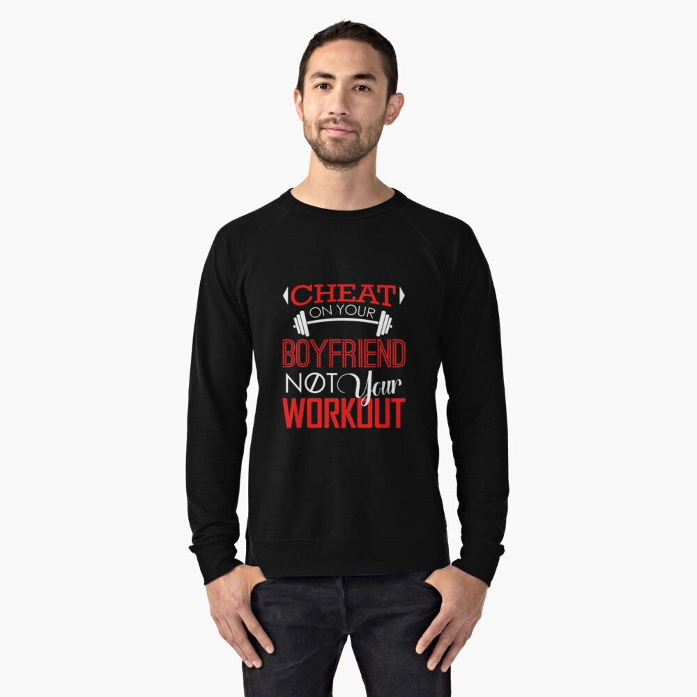 Cheat On Your Boyfriend, Not Your Workout T-Shirt Lightweight Sweatshirt Front