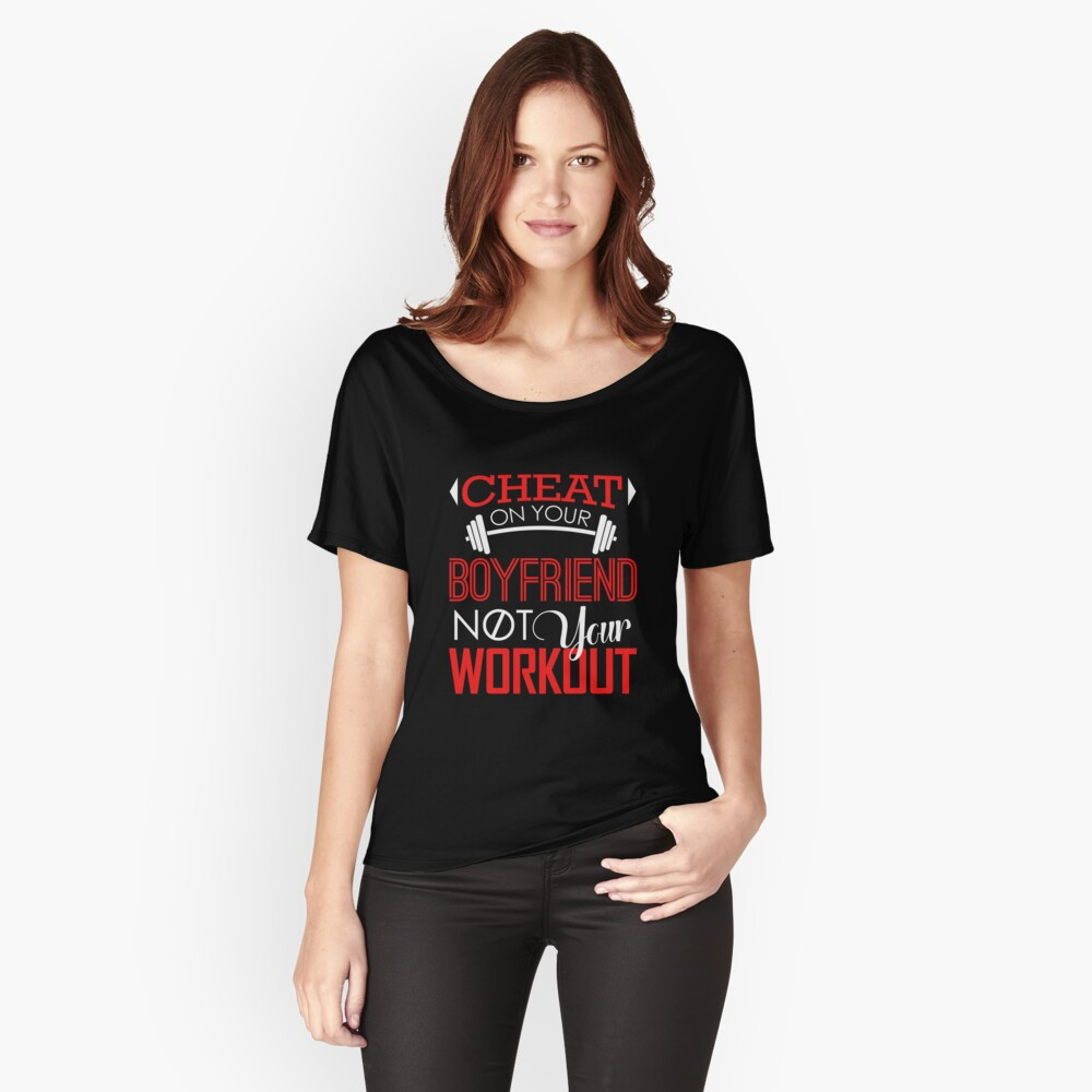 Cheat On Your Boyfriend, Not Your Workout T-Shirt Women's Relaxed Fit T-Shirt Front
