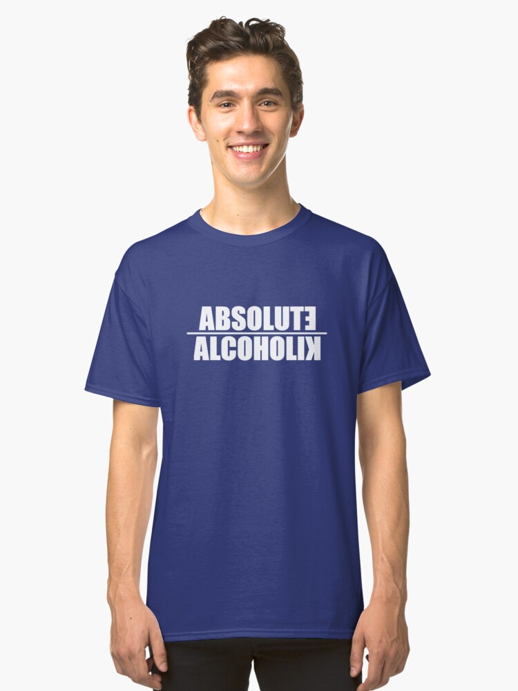 Absolute Alcoholic Drinking Shirt Classic T-Shirt Front