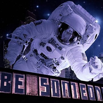 "Houston Astronaut Space City ""Be Someone""  by AlienatedOpus"
