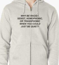 Sudadera con capucha y cremallera ¿Por qué ser racista sexista, homofóbico o transfóbico, cuando podría estar tranquilo?