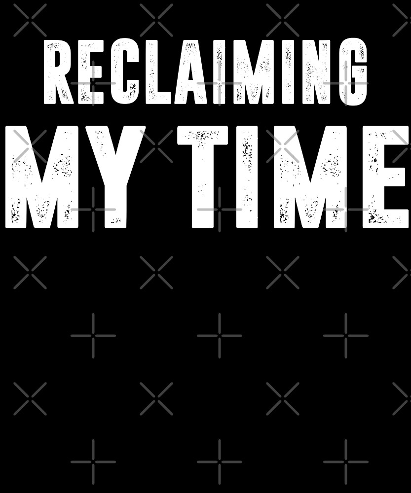 Reclaiming My Time T-Shirt by Kimcf