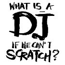 What is a dj if he can't scratch? by eleni dreamel