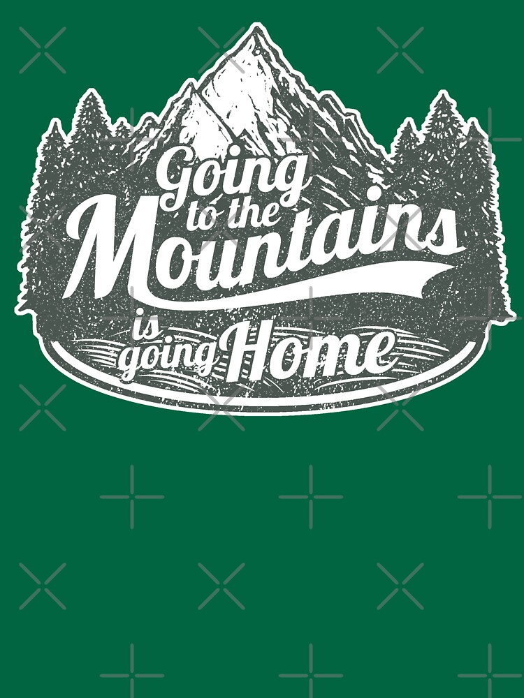 Going to the Mountains is going home Shirt's by Coldink