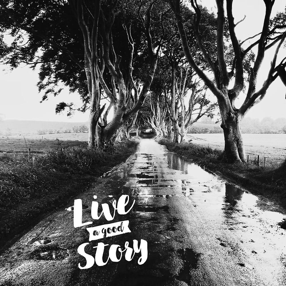Live A Good Story by Ensophoto