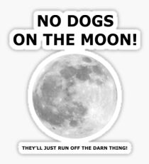 NO DOGS ON THE MOON Sticker