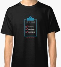 My To Do List Nothing - Lazy, Laziness, Lazy Life Classic T-Shirt