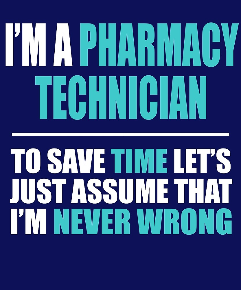 Pharmacy Technician Never Wrong by AlwaysAwesome