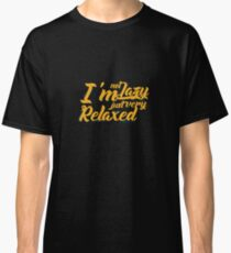 I'm Not Lazy I'm Just Very Relaxed - Lazy, Laziness, Lazy Life Classic T-Shirt