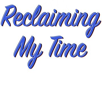 Reclaiming My Time by Splendini