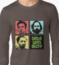 Dave Was Busy Long Sleeve T-Shirt