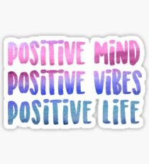 Positive Mind. Positive Vibes. Positive Life. Sticker