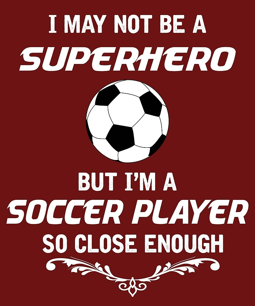 Not Superhero But Soccer Player by AlwaysAwesome