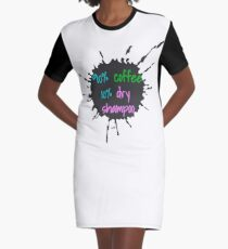 90% Coffee 10% Dry Shampoo Graphic T-Shirt Dress