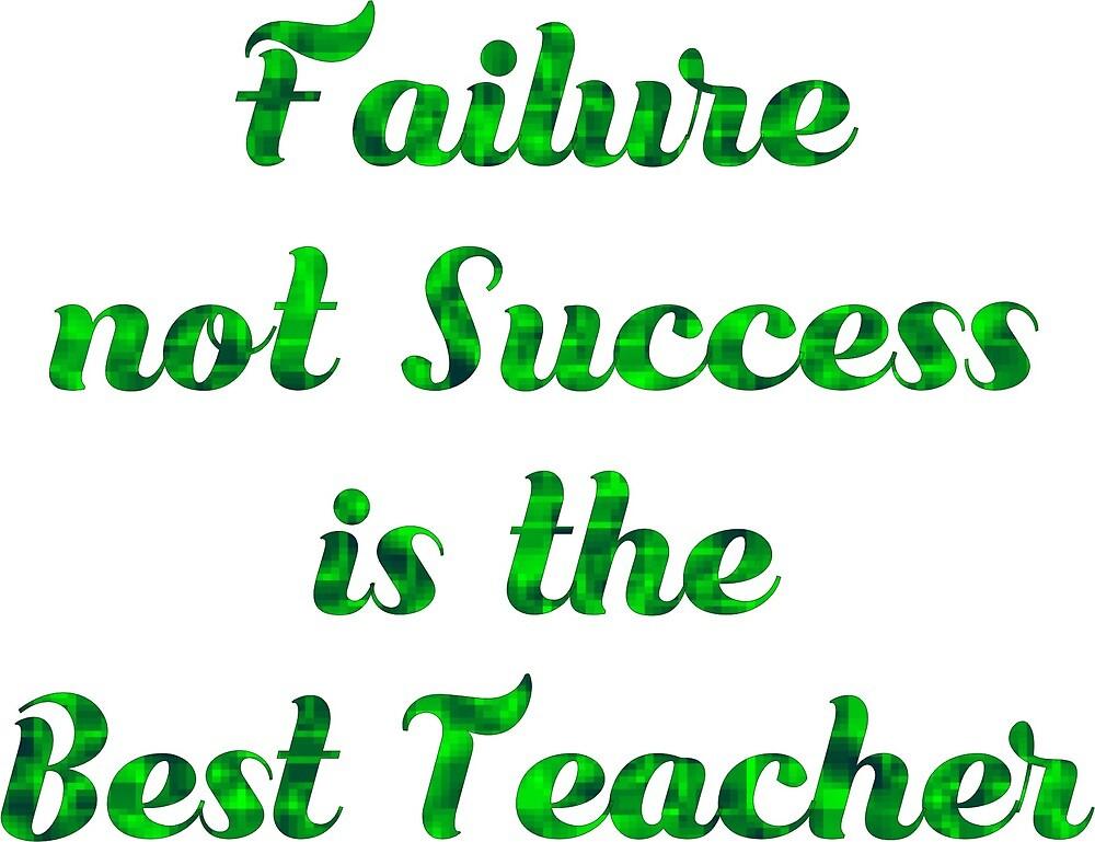 Failure, not success, is the best teacher. by Ian McKenzie