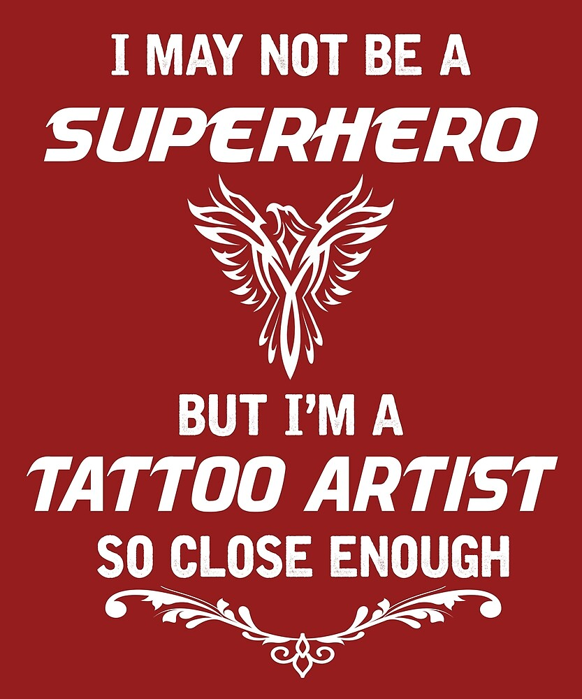 Not Superhero But Tattoo Artist  by AlwaysAwesome