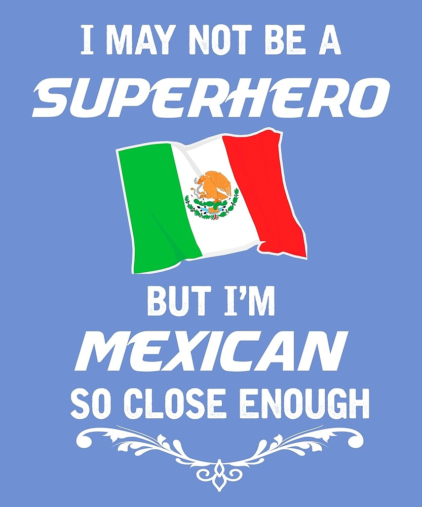 Not Superhero But Mexican  by AlwaysAwesome