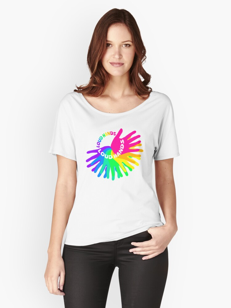 Loud Hands! Women's Relaxed Fit T-Shirt Front