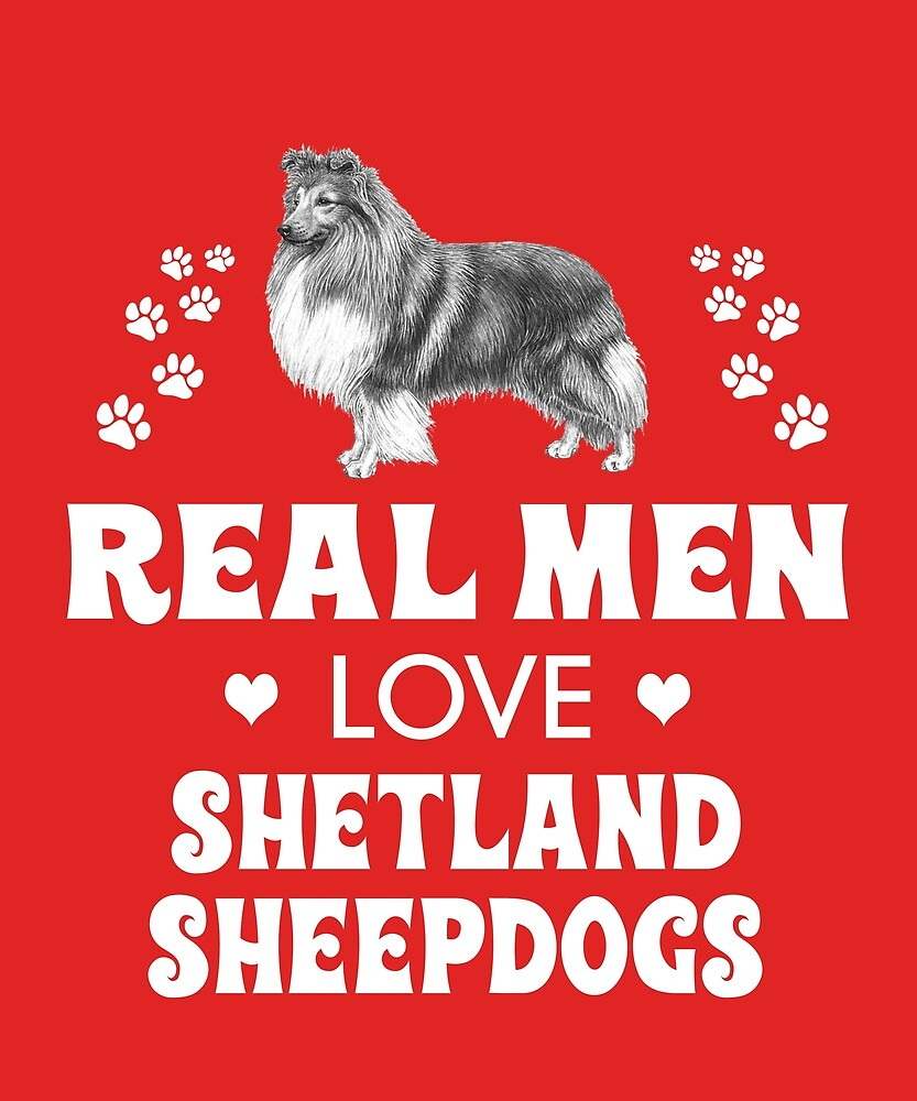 Real Men Love Shetland Sheepdogs by AlwaysAwesome