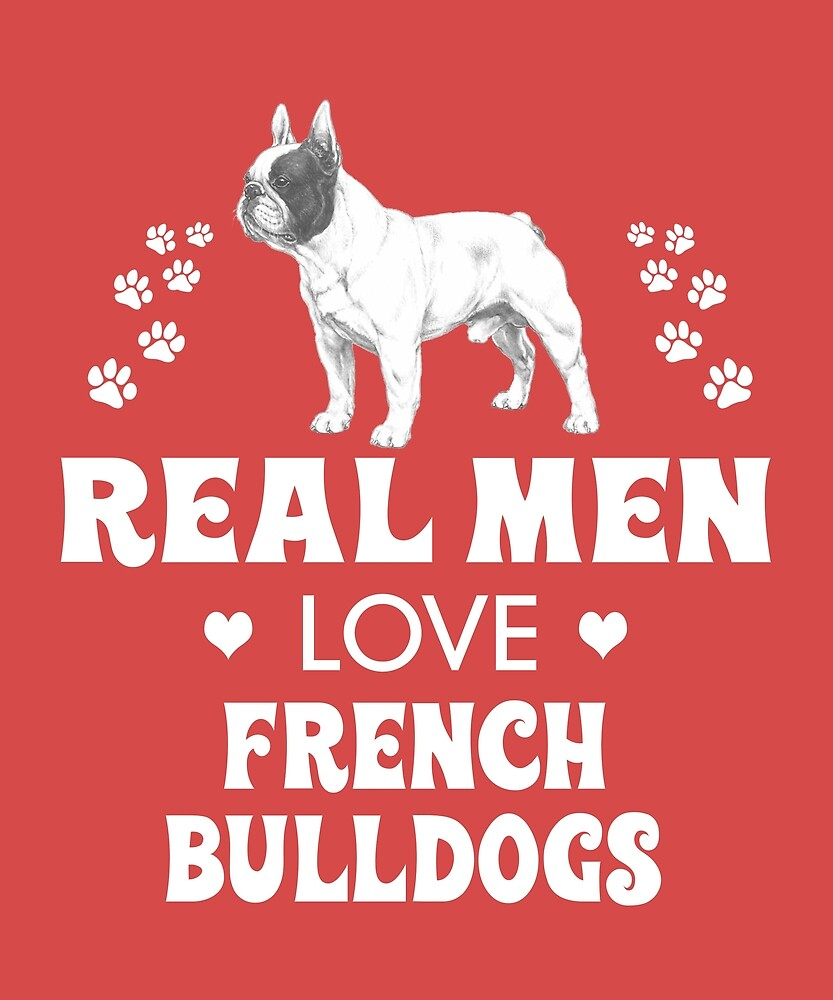 Real Men Love French Bulldogs Cute Dog by AlwaysAwesome