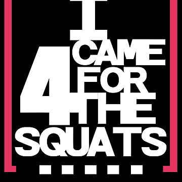 Came For Squats by tshirtflavors