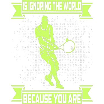 Happiness Is Ignoring The World Playing Tennis Tshirt by KenyaS