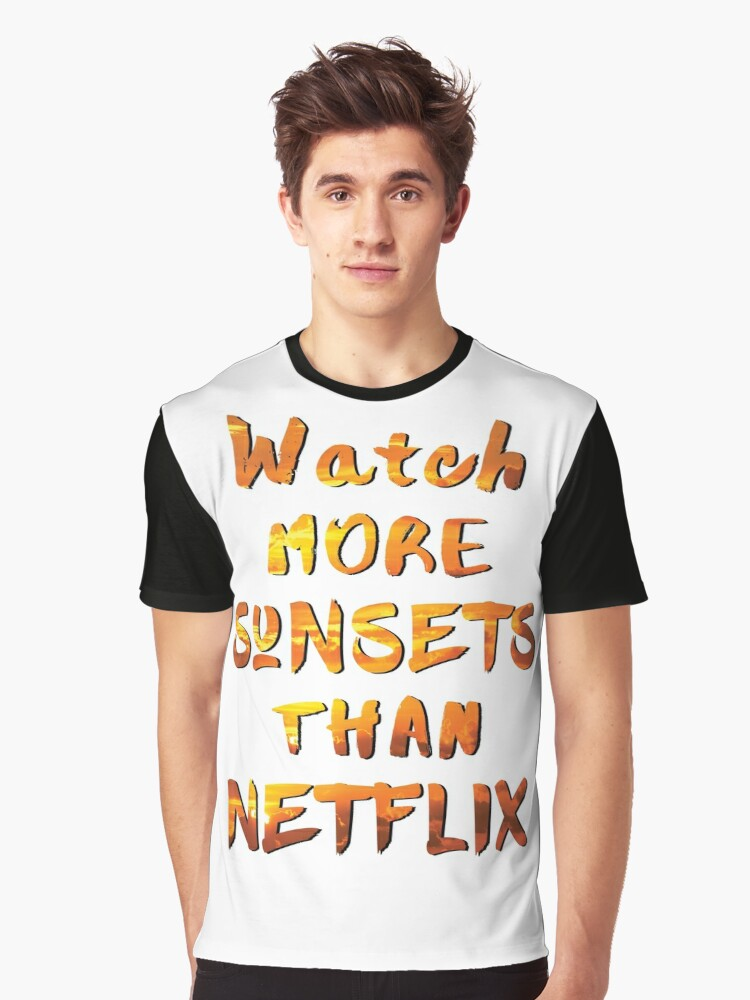 Watch More Sunsets Than Netflix Graphic T-Shirt Front
