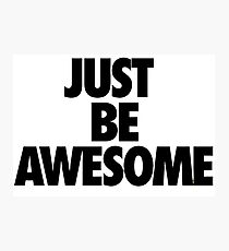 Just be awesome Photographic Print