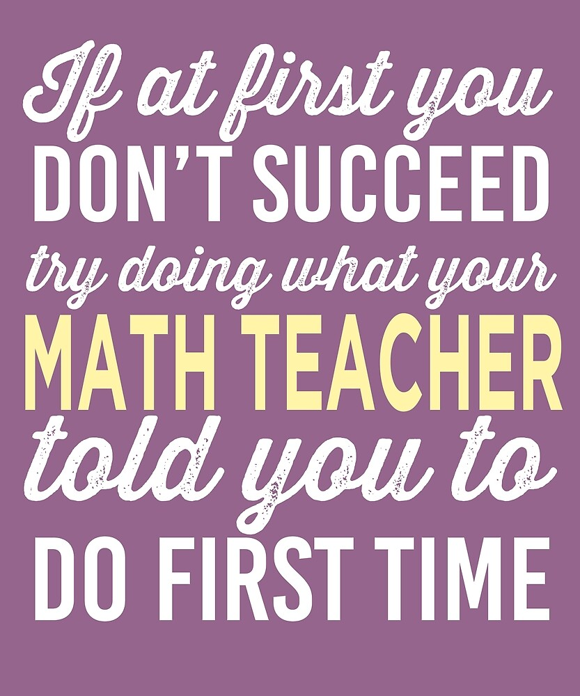 Do It Like Math Teacher Told You by AlwaysAwesome