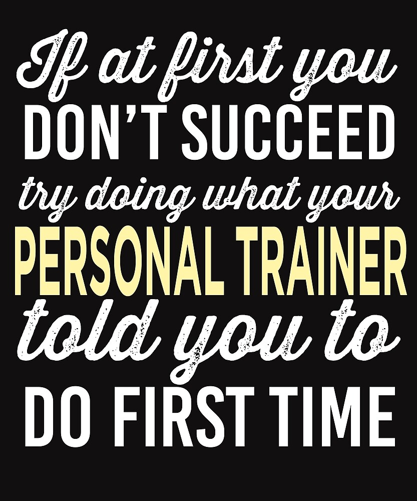 Do It Like Personal Trainer Told You by AlwaysAwesome
