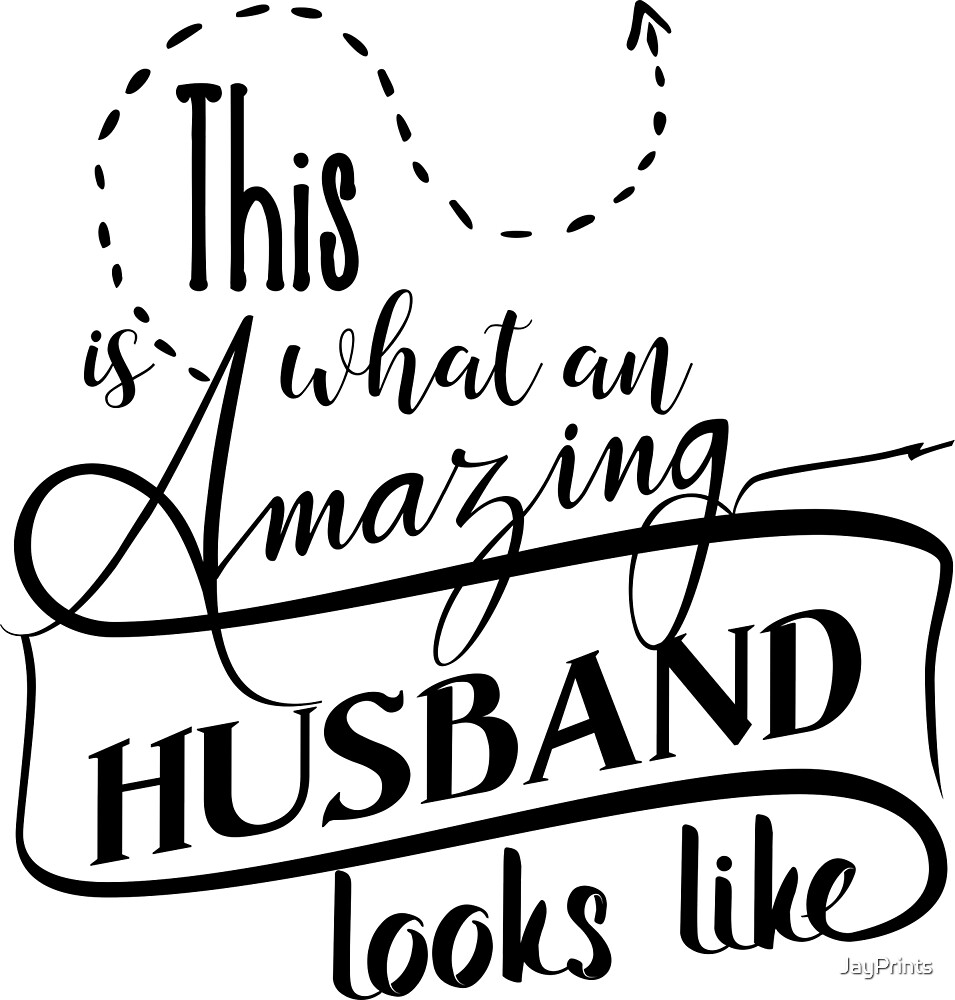 This is what an amazing husband looks like by JayPrints