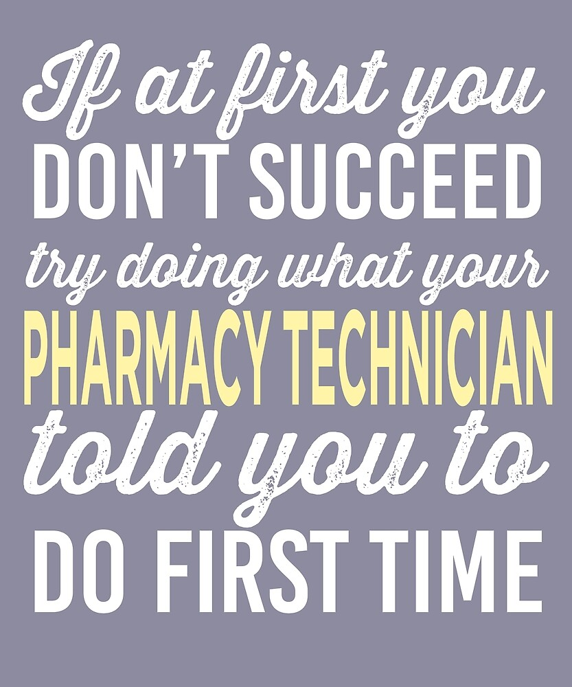 Do It Like Pharmacy Technician Told You by AlwaysAwesome
