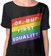 Ok, But First Equality - Rainbow Flag  Chiffon Top