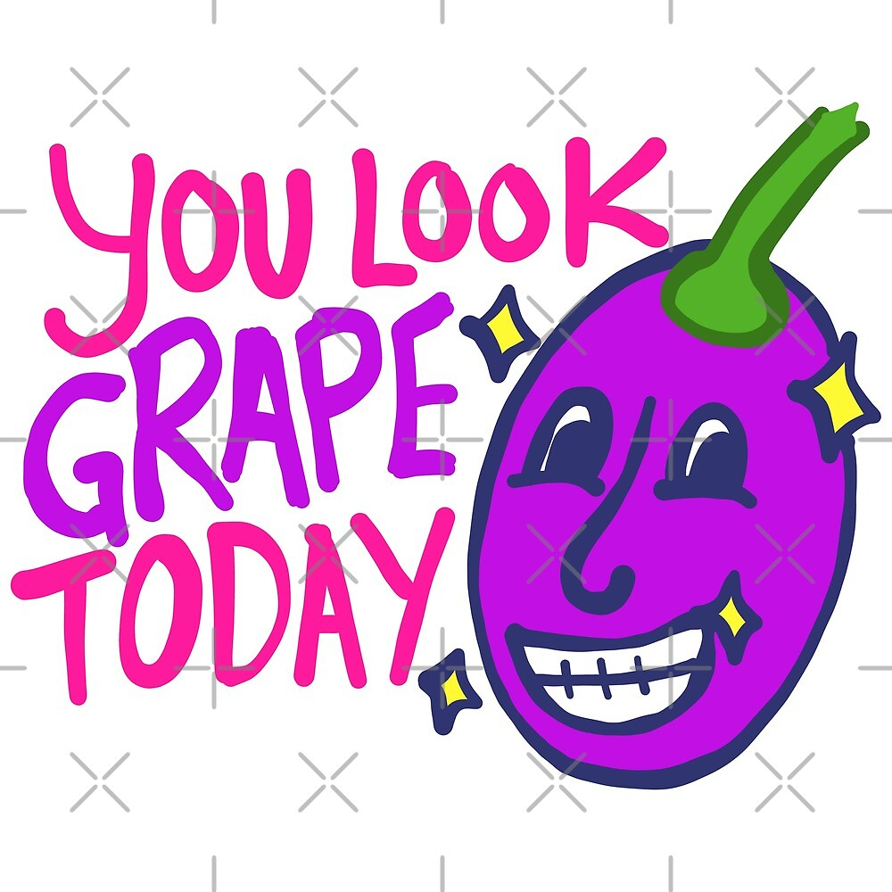 You look grape today by supermegatomato
