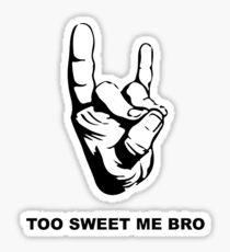 Too Sweet Me Bro Sticker