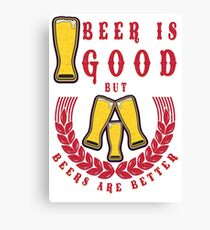 Beer is good but beers is better - Funny beer saying. Canvas Print