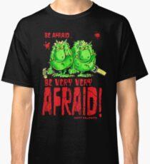 Be Afraid......Be Very Afraid! Classic T-Shirt