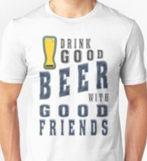 Drink good beer with good friends - Funny beer saying. T-Shirt