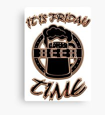 It is friday It is beer time - Funny beer saying. Canvas Print