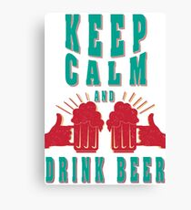Keep calm and drink beer - Funny beer saying. Canvas Print