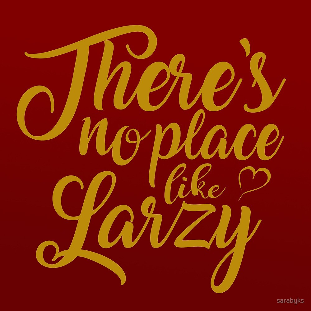 There's No Place Like Larzy by sarabyks