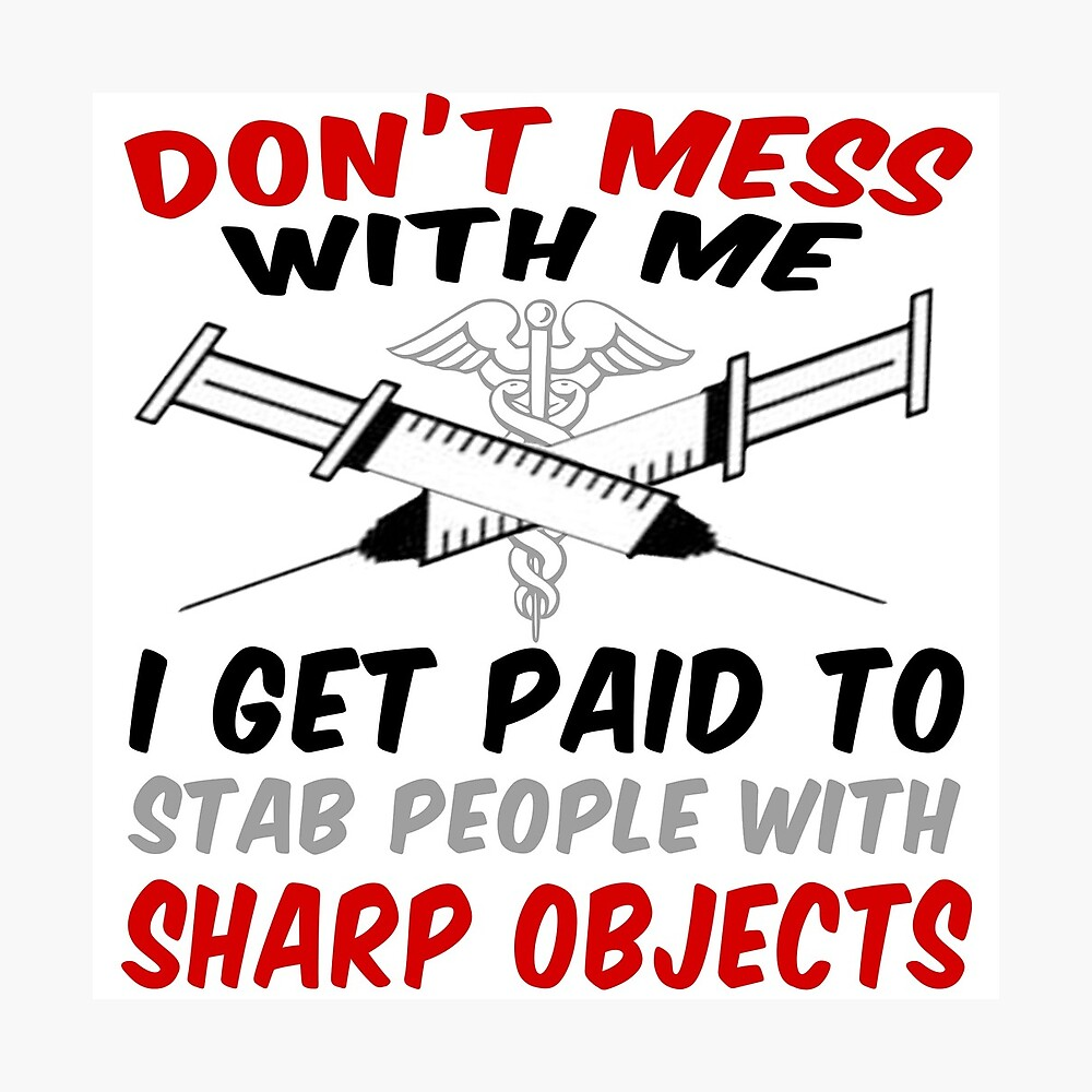 Don\'t Mess With Me. I Get Paid To Stab People With Sharp Objects    Photographic Print