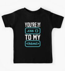 You're the css to my html. Programmer/Developer Funny. Kids Clothes