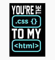 You're the css to my html. Programmer/Developer Funny. Photographic Print