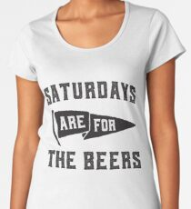 Saturdays Are For The Beers Women's Premium T-Shirt