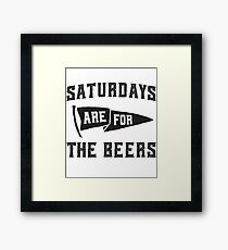 Saturdays Are For The Beers Framed Print