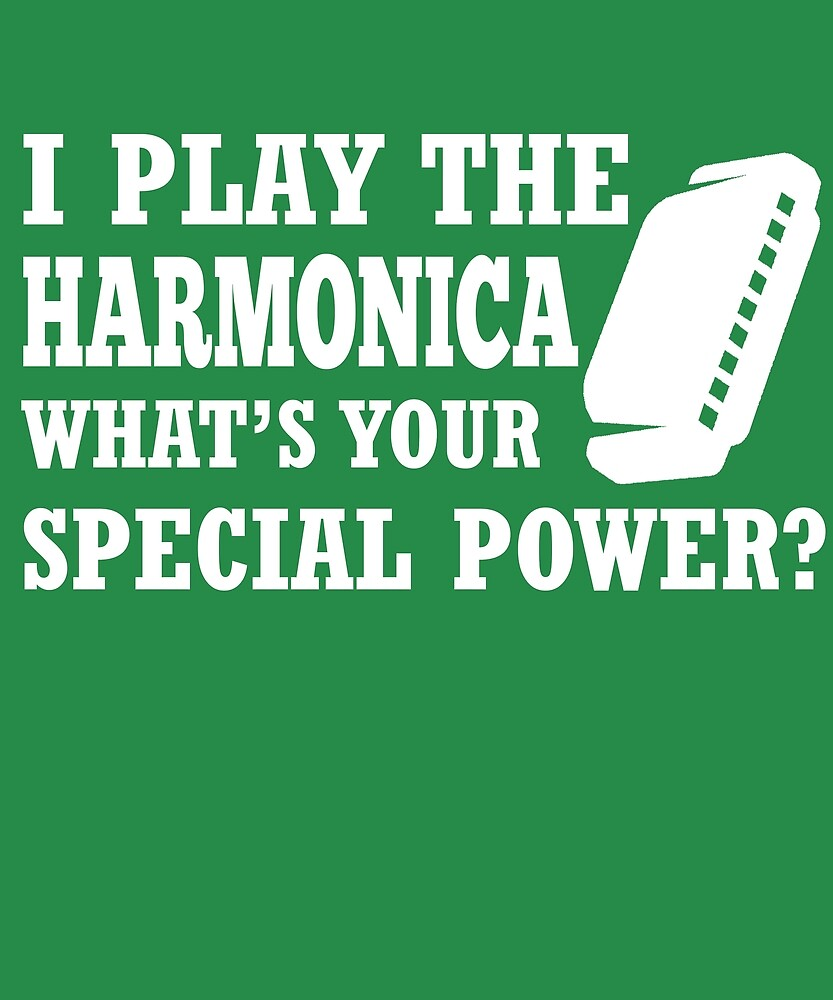I Play Harmonica What's Your Special Power? by AlwaysAwesome